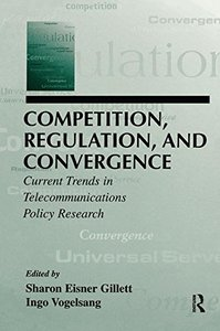 Competition, Regulation, and Convergence: Current Trends in Telecommunications Policy Research (LEA Telecommunications Series)-cover