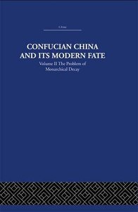Confucian China and its Modern Fate: Volume Two: The Problem of Monarchical Decay-cover