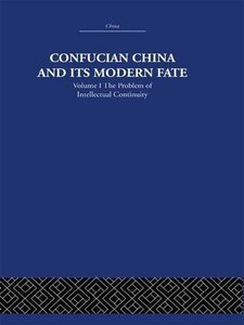 Confucian China and its Modern Fate: Volume One: The Problem of Intellectual Continuity-cover