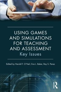 Using Games and Simulations for Teaching and Assessment: Key Issues-cover