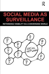 Social Media as Surveillance: Rethinking Visibility in a Converging World-cover