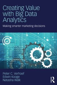 Creating Value with Big Data Analytics: Making Smarter Marketing Decisions-cover