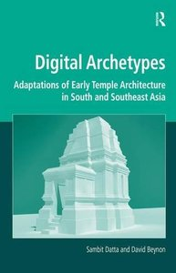 Digital Archetypes: Adaptations of Early Temple Architecture in South and Southeast Asia (Digital Research in the Arts and Humanities)-cover