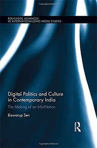 Digital Politics and Culture in Contemporary India: The Making of an Info-Nation (Routledge Advances in Internationalizing Media Studies)-cover