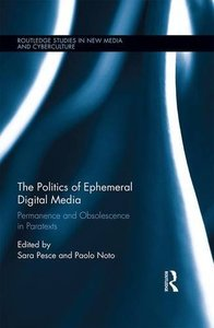 The Politics of Ephemeral Digital Media: Permanence and Obsolescence in Paratexts (Routledge Studies in New Media and Cyberculture)-cover