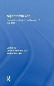 Algorithmic Life: Calculative Devices in the Age of Big Data-cover
