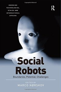 Social Robots: Boundaries, Potential, Challenges (Emerging Technologies, Ethics and International Affairs)