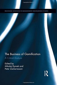 The Business of Gamification: A Critical Analysis (Routledge Advances in Management and Business Studies)-cover