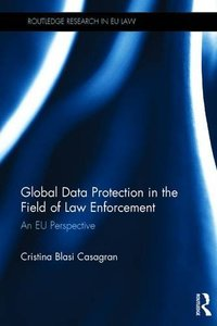 Global Data Protection in the Field of Law Enforcement: An EU Perspective (Routledge Research in EU Law)-cover