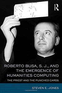 Roberto Busa, S. J., and the Emergence of Humanities Computing: The Priest and the Punched Cards-cover