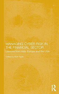 Managing Cyber Risk in the Financial Sector: Lessons from Asia, Europe and the USA (Routledge Studies in the Growth Economies of Asia)-cover