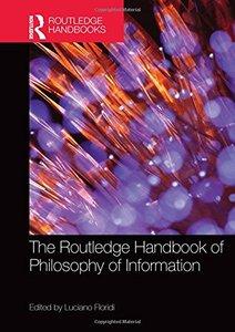 The Routledge Handbook of Philosophy of Information (Routledge Handbooks in Philosophy)-cover
