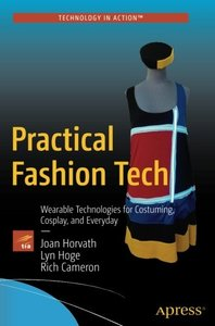 Practical Fashion Tech: Wearable Technologies for Costuming, Cosplay, and Everyday-cover