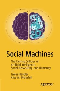 Social Machines: The Coming Collision of Artificial Intelligence, Social Networking, and Humanity-cover