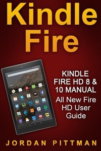 Kindle Fire HD 8 & 10 Manual: All New Fire HD User Guide (Kindle Fire Guide, Beginner to Expert Guidebook, Complete with Instructions)-cover