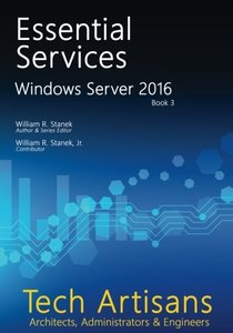 Windows Server 2016: Essential Services (Tech Artisans Library for Windows Server 2016) (Volume 3)-cover