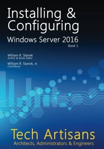 Windows Server 2016: Installing & Configuring (Tech Artisans Library for Windows Server 2016) (Volume 1)-cover