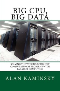 Big CPU, Big Data: Solving the World's Toughest Computational Problems with Parallel Computing-cover