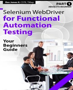 Absolute Beginner (Part 1) Selenium WebDriver for Functional Automation Testing: Your Beginners Guide (Black & White Edition) (Practical How To Selenium Tutorials)-cover