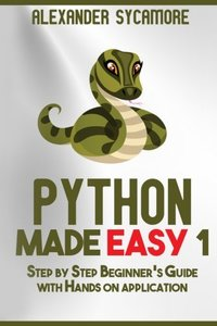 Python: Python Made Easy 1: Step by Step Beginner's Guide (Volume 1)-cover