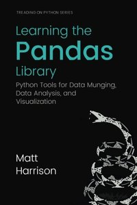 Learning the Pandas Library: Python Tools for Data Munging, Analysis, and Visual-cover