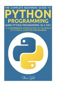 Python: Python Programming: Learn Python Programming In A Day - A Comprehensive Introduction To The Basics Of Python & Computer Programming-cover