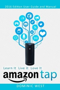 Amazon Tap: 2016 Edition - User Guide and Manual - Learn It Live It Love It-cover