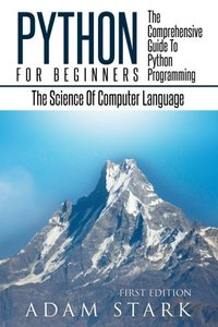 Python: Python Programming For Beginners - The Comprehensive Guide To Python Programming: Computer Programming, Computer Language, Computer Science-cover