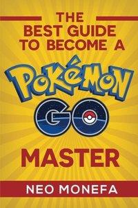Pokemon Go: The Ultimate Tips & Tricks Guide To Become A Pokemon Go Master (Pokemon Go Guide- Pokemon Go Game- Pokemon Go Tips- Pokemon Go Hacks- Pokemon Go Memes- Pokemon Books)-cover