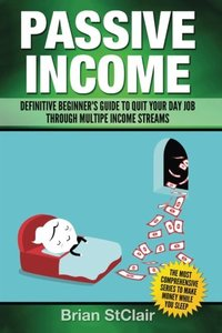 Passive Income: Definitive Beginner's Guide to Quit Your Day Job Through Multiple Income Streams (Investing, Trading, Investment)-cover