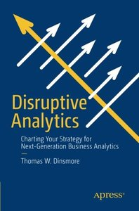 Disruptive Analytics: Charting Your Strategy for Next-Generation Business Analytics-cover