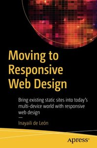 Moving to Responsive Web Design: Bring existing static sites into today's multi-device world with responsive web design-cover