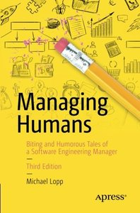 Managing Humans: Biting and Humorous Tales of a Software Engineering Manager-cover