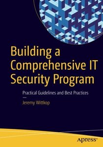 Building a Comprehensive IT Security Program: Practical Guidelines and Best Practices-cover