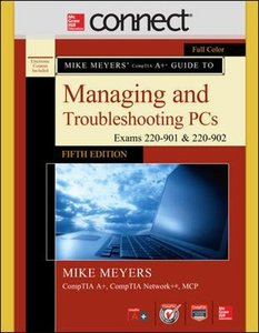Mike Meyers' CompTIA A+ Guide to Managing and Troubleshooting PCs, Fifth Edition (Exams 220-901 and 902) with Connect-cover