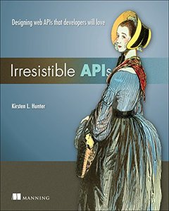 Irresistible APIs: Designing web APIs that developers will love-cover