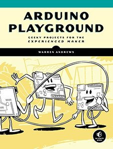 Arduino Playground: Geeky Projects for the Curious Maker-cover