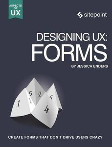 Designing UX: Forms: Create Forms That Don't Drive Your Users Crazy-cover