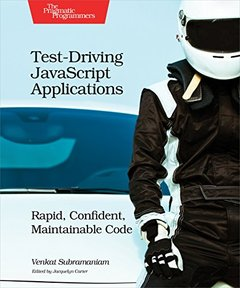 Test-Driving JavaScript Applications: Rapid, Confident, Maintainable Code-cover