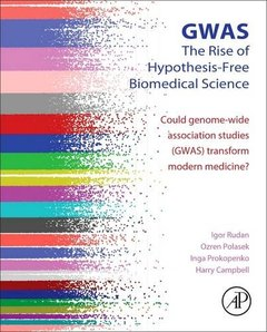 GWAS: The Rise of Hypothesis-Free Biomedical Science: Could Genome-Wide Association Studies (GWAS) Transform Modern Medicine?-cover