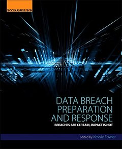 Data Breach Preparation and Response: Breaches are Certain, Impact is Not-cover