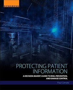Protecting Patient Information: A Decision-Maker's Guide to Risk, Prevention, and Damage Control-cover