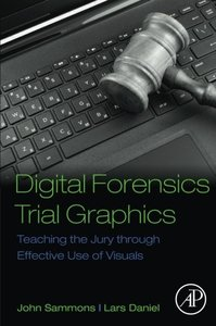 Digital Forensics Trial Graphics: Teaching the Jury through Effective Use of Visuals-cover