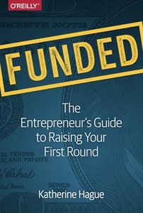 Funded: The Entrepreneur's Guide to Raising Your First Round-cover