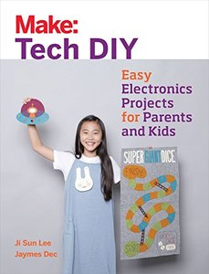 Make: Tech DIY: Easy Electronics Projects for Parents and Kids-cover