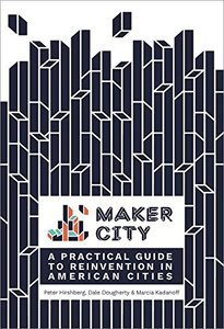 Maker City: A Practical Guide for Reinventing Our Cities-cover