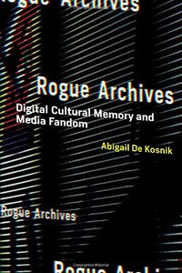 Rogue Archives: Digital Cultural Memory and Media Fandom (MIT Press)-cover