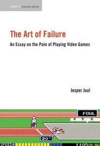 The Art of Failure: An Essay on the Pain of Playing Video Games (Playful Thinking)-cover