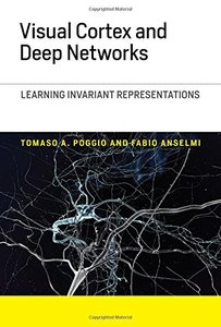 Visual Cortex and Deep Networks: Learning Invariant Representations (Computational Neuroscience Series)-cover