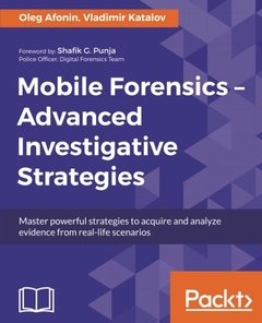 Mobile Forensics: Advanced Investigative Strategies-cover